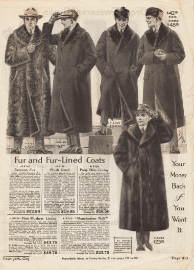 """Warme, gefütterte Mäntel und Pelzmäntel für Herren für kältestes Winterwetter oder auch für Autofahrten in offenen oder geschlossenen, unbeheizten Automobilen. Die Mäntel sind aus """"Kersey Cloth"""", einem Wollgewebe mittlerer Dicke, hergestellt. Die Wintermäntel sind mit Bisamratte oder """"Pony Skin"""" (Pferdefell?) gefüttert und verbrämt. Die beiden Pelzmäntel sind aus Waschbärpelz und mandschurischem Wolfsfell gearbeitet. Die Preise rangieren zwischen 18,95 und 48,75 Dollar."""