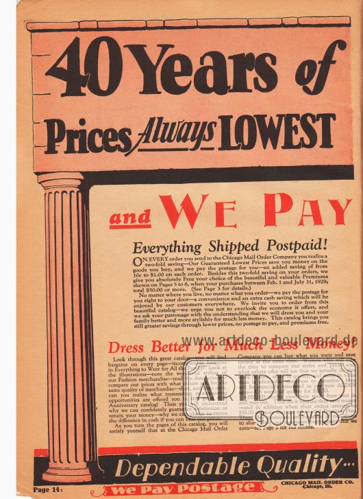 """""""40 Jahre der modischen Vormachtstellung – Immer niedrigste Preise, immer die beste Mode! … und wir zahlen Porto und Versand"""" (engl. """"40 Years of [Style Supremacy] – Prices Always Lowest, [Styles Always Best!] … and We Pay [the Postage]""""). Das Versandhaus Chicago Mail Order Co. wirbt hier für die gerade eingeführte Übernahme sämtlicher Porto- und Versandkosten. 4 Millionen Kunden würden laut C. M. O. die günstigen Preise bereits nutzen; die Preise seien dabei bis zu einem Drittel günstiger sind als im stationären Einzelhandel. Zudem werden Bestellungen, die innerhalb eines halben Jahres mehr als 50 Dollar betragen, mit frei auswählbaren Prämien (Artikeln) belohnt – für nähere Informationen siehe Seiten 3."""