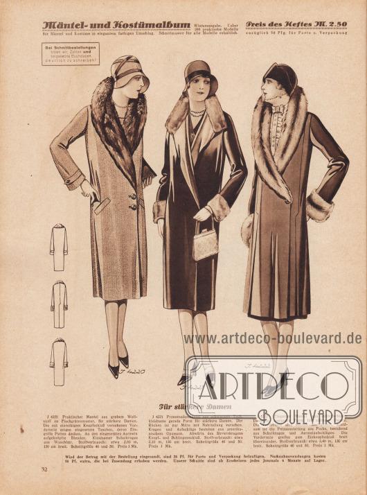 """""""Für stärkere Damen"""". 4220: Praktischer Mantel aus grobem Wollstoff im Fischgrätenmuster, für stärkere Damen. Die mit einreihigem Knopfschluß versehenen Vorderteile zeigen eingesetzte Taschen, deren Eingriffe Patten decken. An den eingesetzten Ärmeln aufgeknöpfte Blenden. Kleidsamer Schalkragen aus Waschbär. 4221: Promenadenmantel aus schwarzem Tuch, kleidsame gerade Form für stärkere Damen. Der Rücken ist zur Mitte mit Nahtteilung versehen. Kragen und Aufschläge bestehen aus amerikanischem Opossum. Abwärts des Reverskragens Knopf- und Schlingenschluß. 4222: Eleganter Mantel aus mittelfarbigem Duvetine, geeignete Form für stärkere Damen. Die Vorderteile sind seitlich längsgeteilt. Kleidsam ist die Pelzausstattung aus Fuchs, bestehend aus Schalkragen und Ärmelaufschlägen. Die Vorderteile greifen zum Einknopfschluß breit übereinander."""