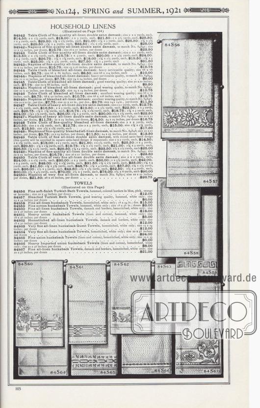 Nr. 124, FRÜHLING und SOMMER, 1921.  HANDTÜCHER (Auf dieser Seite abgebildet). 84S56: Feine weiche Frottee-Badehandtücher, gesäumt, farbige Bordüren in Blau, Rosa, Orange oder Lavendel; Größe 22 x 43 Zoll; pro Dutzend… 12,00 $. 84S57: Gebleichte Frottee-Badetücher, gute Gebrauchsqualität, gesäumt, nur in Weiß; Größe 23 x 44 Zoll; pro Dutzend… 6,00 $. 84S58: Feine, reine Leinen-Badehandtücher, mit Hohlnaht, nur Weiß; 18 x 34 Zoll; Dutzend… 15,00 $. 84S59: Feine Baumwoll-Handtücher in Gerstenkornbindung, gesäumt, nur Weiß; Größe 18 x 36 Zoll; Dutzend… 3,00 $. 84S60: Feine, reine Leinen-Handtücher in Gerstenkornwebung, Damast-Endbordüren, Hohlnähte, nur Weiß; Größe 20 x 36 Zoll; pro Dutzend… 18,00 $. 84S61: Schwere Unions-Handtücher (Leinen und Baumwolle) in Gerstenkornbindung, gesäumt, nur Weiß; Größe 18 x 36 Zoll; pro Dutzend… 5,00 $. 84S62: Reine Leinen-Handtücher mit Hohlnaht, Damast-Bordüren, nur Weiß; Größe 18 x 30 Zoll; pro Dutzend… 12,00 $. 84S63: Sehr feine, reine Leinen-Gästehandtücher in Wabenbindung, mit Hohlsaum, nur Weiß; Größe 15 x 24 Zoll; pro Dutzend… 12,00 $. 84S64: Sehr feine, reine Leinen-Handtücher mit wabenartiger Oberfläche, mit Hohlsaum, nur Weiß; Größe 22 x 38 Zoll; pro Dutzend… 24,00 $. 84S65: Feine Unions-Handtücher (Leinen und Baumwolle) mit wabenartiger Oberfläche, mit Hohlsaum, nur Weiß; Größe 19 x 35 Zoll; pro Dutzend… 6,00 $. 84S66: Schwere importierte Unions-Handtücher (Leinen und Baumwolle) in Gerstenkornbindung, mit Hohlsaum, nur Weiß; Größe 20 x 36 Zoll; pro Dutzend… 8,00 $. 84S67: Feine, reine Leinen-Handtücher, Damast-Bordüren, mit Hohlsaum, nur Weiß; Größe 20 x 36 Zoll; pro Dutzend… 21,00 $.  [Seite] 105