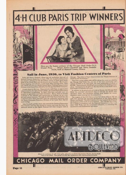 """""""Reise nach Paris für die Gewinner des 4-H Clubs – Sie Segeln im Juni 1930, um die Modezentren von Paris zu besuchen"""" (engl. """"4-H Club Paris Trip Winners – Sail in June, 1930, to Visit Fashion Centers of Paris""""). Vorstellung der beiden Gewinnerinnen des ausgeschriebenen Preises der Chicago Mail Order Company. Beide hatten einen Wettbewerb des 4-H Clubs gewonnen.  Die Bildunterschiften der beiden abgebildeten Fotos lauten """"Hier sind die glücklichen Gewinnerinnen des Großen Preises der Chicago Mail Order Co. ... Misses Nancy Grosboll und Mary Janette Irwin, beide aus Menard County, Illinois"""" sowie """"Oben ist ein Bild von 4-H Club Mädchen, aufgenommen in unserem Erholungssaal für Frauen, während ihres Besuchs in unserem Werk. Unsere Gäste an diesem Tag zählten 500 Personen aus 44 Staaten"""".  (engl. """"Here are the happy winners of the Chicago Mail Order Co.'s Grand Prize… Misses Nancy Grosboll and Mary Janette Irwin, both of Menard County, Illinois"""" sowie """"Above is a picture of 4-H Club girls, taken in our Girls' Recreation Room, during their visit to our plant. Our guests on that day numbered 500, representing 44 states"""")."""