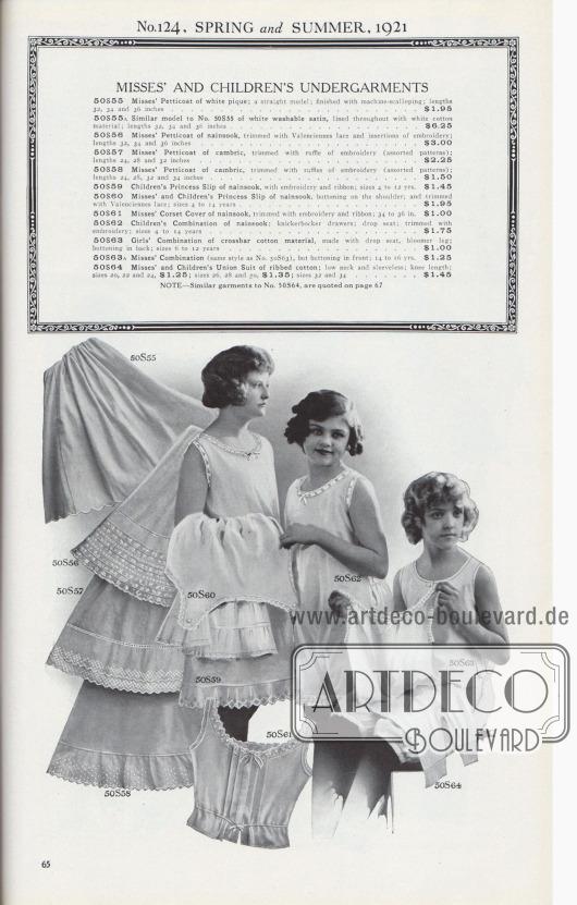 Nr. 124, FRÜHLING und SOMMER, 1921.  DAMEN- UND KINDERUNTERWÄSCHE. 50S55: Petticoat für Damen aus weißem Pikee; ein gerades Modell; mit maschinell gearbeiteter Bogenkante; Längen 32, 34 und 36 Zoll… 1,95 $. 50S55A: Ähnliches Modell wie Nr. 50S55 aus weißem, waschbarem Satin, durchgehend mit weißem Baumwollstoff gefüttert; Längen 32, 34 und 36 Zoll… 6,25 $. 50S56: Petticoat für Damen aus Nainsook, mit Valenciennes-Spitze und Stickerei-Einsätzen; Längen 32, 34 und 36 Zoll… 3,00 $. 50S57: Petticoat für Damen aus Kambrik, mit Stickerei-Rüschen besetzt (verschiedene Muster); Längen 24, 28 und 32 Zoll… 2,25 $. 50S58: Petticoat für das Fräulein, mit Stickerei-Rüschen besetzt (verschiedene Muster); Längen 24, 28, 32 und 34 Zoll… 1,50 $. 50S59: Prinzess-Unterkleid aus Nainsook für Kinder, mit Stickerei und Bändern; Größen 4 bis 12 J. … 1,45 $. 50S60: Fräulein- und Kinder Prinzess-Unterkleid aus Nainsook, an der Schulter geknöpft und mit Valenciennes-Spitze besetzt; Größen 4 bis 14 Jahre… 1,95 $. 50S61: Korsett-Schoner für Damen aus Nainsook, mit Stickerei und Band besetzt; 34 bis 36 Zoll… 1,00 $. 50S62: Unterwäschekombination aus Nainsook für Kinder; Knickerbocker-Schlupfhöschen; Klappsitz; mit Stickerei verziert; Größen 4 bis 14 Jahre… 1,75 $. 50S63: Unterwäschekombination für Mädchen aus diagonal verarbeitetem Baumwollstoff, mit Klappsitz, zum Pumphöschen geschnittenes Bein, mit Knöpfen im Rücken; Größen 6 bis 12 Jahre… 1,00 $. 50S63A: Fräulein-Unterwäschekombination (gleicher Stil wie Nr. 50S63), jedoch vorne geknöpft; 14 bis 16 Jahre… 1,25 $. 50S64: Fräulein- und Kinder-Hemdhose aus gerippter Baumwolle; tiefer Halsausschnitt und ärmellos; knielang; Größen 20, 22 und 24, 1,25 $; Größen 26, 28 und 30, 1,35 $; Größen 32 und 34… 1,45 $.  ANMERKUNG: Ähnliche Kleidungsstücke wie Nr. 50S64, sind auf Seite 67 aufgeführt.  [Seite] 65
