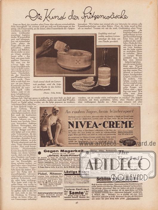 """Artikel: O. V., Die Kunst der Spitzenwäsche.  Der Text wird von zwei Fotografien begleitet, die die korrekte Spitzenwäsche zeigen. Die Bildunterschriften lauten """"Noch einmal durch ein Leinentuch geschützt, wird die Spitze auf der Flasche in das Seifenschaumbad gesenkt"""" sowie """"Sorgfältig wird auf weißer, sauberer Leinenunterlage die Spitze um eine Flasche gewickelt"""". Fotos: Delia, Berlin.  Werbung: """"An rauhen Tagen, beim Wintersport – überhaupt immer in der kalten Jahreszeit reiben Sie Gesicht u. Hände mit Nivea-Creme ein – nicht nur allabendlich, sondern auch am Tage, bevor Sie ins Freie gehen"""", Nivea-Creme; """"Gegen Magerkeit"""", Orient. Kraft-Pillen, D. Franz Steiner & Co. G. m. b. H., Berlin W 30/469, Eisenacherstr. 16; """"Billige böhm. Bettfedern. Nur reine gutfüllende Sorten"""", Benedikt Sachsel, Lobes N.13 bei Pilsen, Böhmen; Eigenwerbung des Verlags """"Ihr Vorteil ist es, bei Bestellungen und Anfragen auf die 'Modenschau' Bezug zu nehmen!""""; """"Pickel, Mittesser, unreinen Teint, großporige Haut entfernt unter Garantie die Hautschälkur 'Curierma'"""", Gg. Pohl, Berlin S 59/509, Gräfestraße 69-70; """"Lästige Haare i. Gesicht u. am Körper! Gründliche, doch schmerzlose Ausrottung der Haarwurzeln durch Hausmittel"""", Frau F. Ulke Köln-Nippes 7, Neußerstraße 171; """"Astrologiefernkurse! gründlich, kinderleicht gemacht! Schwab Verlag, München 9 b"""", Astrologiefernkurse; Lindener Seidensamte, Samthaus Schmidt, Hannover 28 K; """"Schöne weiße Zähne"""", Chlorodont-Zahnpaste (Zahnpasta)."""
