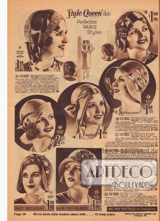 """""""Style Queen"""" Damenhüte (Reg. U.S. Pat. Off.). Perfektionierte PARIS Mode.  (A) 4 A 7833 – Kopfgrößen 21¼ bis 21¾ Zoll. 4 A 7834 – Kopfgrößen 22 bis 22½ Zoll. FARBEN: Braun, Kopenhagener Blau, Rot oder Grün; auch Schwarz mit Weiß. Ein Hut mag für den """"einfachen Mann"""" nur ein Hut sein, aber welche tiefere Bedeutung hat er für das """"ewige Weibliche""""! Er ist ein Synonym für Charme – Eleganz – Schönheit – das heißt, wenn es ein Hut wie dieser ist! Neue, anschmiegsame """"Hauben-Kreation"""" aus zweifarbigem Chenille-Samt und Garnitur-Band, mit der """"V""""-Stirnlinie und der dreifach geschlungenen Schleife hinten – zwei Mode-Themen, die Paris in dieser Saison besonders betont. Geben Sie Farbe und Kopfgröße an. Bitte messen Sie Ihren Kopf. Preis, portofrei… 1,98 $. (B) 4 A 7837 – Kopfgrößen 21¼ bis 21¾ Zoll. 4 A 7838 – Kopfgrößen 22 bis 22½ Zoll. FARBEN: Kastilien Rot, Leinen Blau, Affenhaut, Villa Grün oder Schwarz. Bitte Farbe und Kopfgröße angeben. Très charmant – modisch! Und so preiswert wie jeder Hut war, bevor die Jungs """"drüben"""" waren! Aus Wollfilzstoff und Garnitur-Band – mit einem Ripsband-Ornament und einer Metallschnalle. Bitte messen Sie Ihren Kopf… 1,69 $. (C) 4 A 7827 – Kopfgrößen 21¾ bis 22¼ Zoll. 4 A 7828 – Kopfgrößen 22½ bis 23 Zoll. FARBEN: Monet Blau, Rubinrot (dunkles Weinrot), Manila Braun (Dunkelbraun) oder ganz schwarz; auch Sand mit Braun. Bitte Farbe und Kopfgröße angeben. Dieser freche kleine Hut mit Pariser Schick und amerikanischem """"Etwas"""" wird """"groß rauskommen""""! Er ist aus importiertem Wollfilz, mit einem zweifarbigen Straußenfeder-Pompon, einer schicken Brosche und einem plissierten Ripsband-Einsatz… und zudem ein Schnäppchen. Bitte messen Sie Ihren Kopf. Portofrei… 2,39 $. (D) 4 A 7831 – Kopfgrößen 21½ bis 22 Zoll. 4 A 7832 – Kopfgrößen 22½ bis 23 Zoll. FARBEN: Monet Blau, Keks-Beige und Sand, Feuerbrand Rot, Villa Grün oder Schwarz. Geben Sie Farbe und Kopfgröße an. Pfiffigkeit und Neuartigkeit stehen ihm ins Gesicht geschrieben! Und Sie haben noch ni"""
