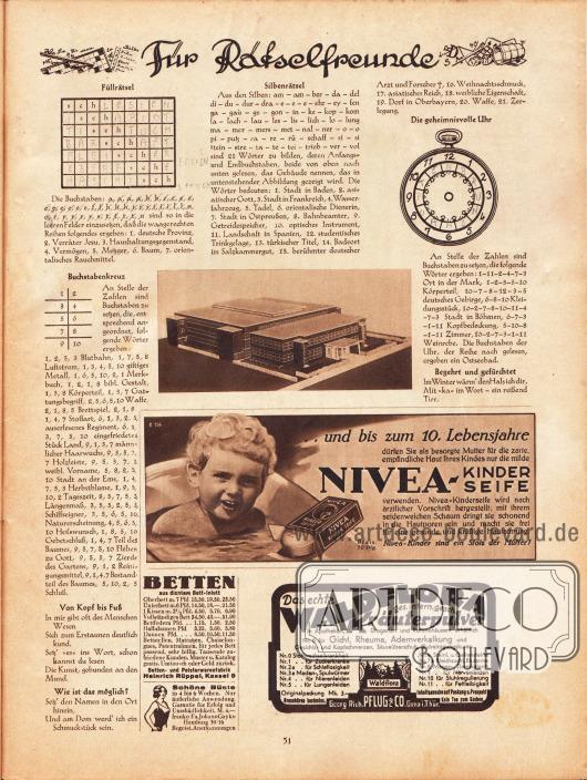 Für Rätselfreunde:Füllrätsel&#x3B; Buchstabenkreuz&#x3B; Von Kopf bis Fuß&#x3B; Wie ist das möglich?&#x3B; Silbenrätsel&#x3B; Die geheimnisvolle Uhr&#x3B; Begehrt und gefürchtet.Werbung:Nivea-Kinderseife&#x3B;Betten- und Polsterwarenfabrik Heinrich Rüppel, Kassel 9&#x3B;Schöne Büste, Fa. Johann Gayko, Hamburg 39/16&#x3B;Waldflora Kräuterpulver, Georg Pflug & Co. Gera in Thüringen.