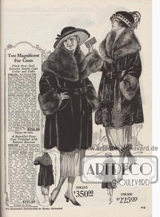 """""""Zwei herrliche Pelzmäntel"""" (engl. """"Two Magnificent Fur Coats""""). 29K105: Hochpreisiger und exklusiver Pelzmantel in großzügig weitem Schnitt aus Fell, das in seiner Qualität kaum vom echten Seehund- bzw. Robbenfell unterschieden werden kann. Mit 350,- Dollar ist das Modell das teuerste Kleidungsstück im Katalog. Breiter, voluminöser Cape-Kragen und tiefe Manschetten aus echtem Skunk (Stinktier) in dunkel gefärbtem Braunton. Der Pelzgürtel ist seitlich durch Schlitze geführt. Zwei eingelassene Taschen. 29K106: Kostbarer, schwarz schimmernder Pelzmantel aus echtem russischem Pferdefell (engl. """"genuine Russian Pony skin"""") für Damen zum Preis von 225,- Dollar. Das Pferdefell besitzt eine moiréartige Textur und changiert farblich. Opulenter Kragen und Manschetten aus grauem Waschbär mit dunkleren Streifen in natürlicher Textur. Große, fantasievolle Knöpfe. Bunt gemusterter Seidenstoff als Futter."""