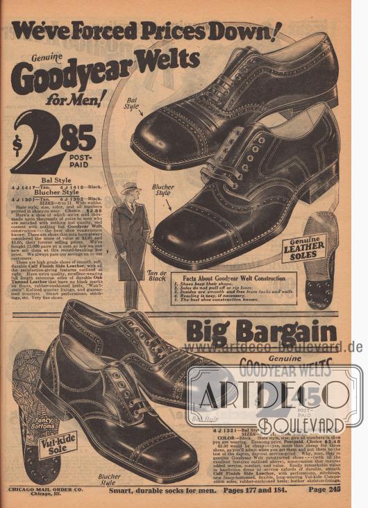 """Wir haben die Preise gesenkt! Echte rahmengenähte Goodyear Welt Schuhe für Männer! Bal Modell [Balmoral bzw. Oxford, Anm. M. K.] 4 J 1417 – Hellbraun. 4 J 1418 – Schwarz. Blücher Modell. 4 J 1301 – Hellbraun. 4 J 1302 – Schwarz. GRÖSSEN 6 bis 11. Breite Weiten. Geben Sie den Stil an; Größe, Farbe und alle Nummern im Schuh, den Sie tragen. Auswahl… 2,85 $. Hier ist ein Schuh, von dem wir Tausende und Abertausende von Paaren an Herren verkauft haben, die mit nichts anderem als Qualität zufrieden sind und sich mit nichts anderem als der Goodyear Welt Konstruktion zufrieden geben – der besten bekannten Schuhkonstruktion. Dies sind Schuhe, die Männer immer als den Gipfel der Wertigkeit angesehen haben. Früher haben wir diesen Schuh für 3,45 und 3,85 Dollar verkauft. Wir haben 25.000 Paar zu einem so niedrigen Preis eingekauft, dass wir sie jetzt zu diesem rekordverdächtig niedrigen Preis anbieten können. Wir geben unsere Ersparnis immer an unsere Kunden weiter. Es handelt sich um hochwertige Schuhe aus glattem, weichem, strapazierfähigem Kalbsleder mit allen rechts beschriebenen, zufriedenstellenden Eigenschaften. Sie haben extra hochwertige, exzellent tragende, durchgehende Sohlen aus haltbarem, eichengegerbtem Leder, die keine schwarzen Flecken auf Böden hinterlassen, gummigepolsterte Absätze, """"nicht abfärbende"""" Kafsted Quartier-Innenfutter und Hinterkappen mit Garantie. Elegante Lyralochung, Nähte, etc. Sehr feine Schuhe.  Fakten zur Goodyear Welt Konstruktion. 1. Die Schuhe behalten ihre Form. 2. Die Sohlen reißen nicht ab oder lösen sich. 3. Innenseiten sind glatt und frei von Reißzwecken und Nägeln. 4. Das Wiederbesohlen ist einfach, falls erforderlich. 5. Die beste bekannte Schuhkonstruktion.  4 J 1321 – Bal[-moral] Modell. 4 J 1320 – Blücher Modell. GRÖSSEN 6 bis 11. Breite Weiten. FARBE: Schwarz. Geben Sie Modell und Größe an; geben Sie alle Nummern im Schuh an, den Sie tragen. Sparpreis, frankiert… Wahl für 2,45 $. Großes Schnäppchen. 3,50 Dollar wäre billig – """