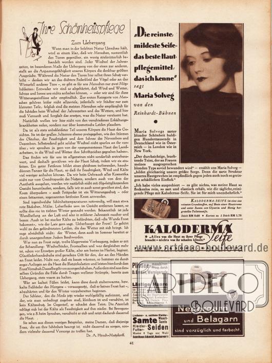 Artikel:Hirsch-Matzdorff, Dr. A., Ihre Schönheitspflege. Zum Uebergang.Werbung:Kaloderma Seife beworben mit Maria Solveg (eig. Maria Matray, 1907-1993) von den Reinhardt-Bühnen, F. Wolff & Sohn Karlsruhe&#x3B;Plisseemaschinen Prospekt durch D. Emken, Wernigerode&#x3B;Hausmittel gegen lästige Haare durch F. Ulke, Köln-Nippes 7, Neußerstraße 171&#x3B;Lindener-, Wasch- und Kleidersamte erhältlich bei Samthaus Schmidt, Hannover 16&#x3B;Negergarn und Belagarn sind vorzüglich und farbecht.