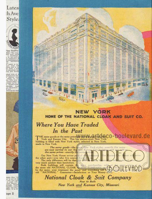 """""""New York. Heimat der National Cloak and Suit Company, wo Sie in der Vergangenheit gehandelt haben. Die gleichen Waren zu den gleichen Preisen sind sowohl in New York als auch in Kansas City zu haben. Dieses große sechzehnstöckige New Yorker Gebäude ist voll mit Mode aus New York, die in New York ausgewählt und in New York hergestellt wurde. Dieselben Waren – dieselben New Yorker Modelle – genau dieselben – werden jetzt in unserem großen neuen Gebäude in Kansas City geführt und zu denselben Preisen – genau denselben Preisen – verkauft. Unser New Yorker Haus dient einem Teil unserer Kunden. Unser Kansas City House dient dem anderen Teil – Ihnen, die Kansas City am nächsten wohnen. Der einzige Unterschied wird darin bestehen, dass Sie, die in der Nähe von Kansas City wohnen, schneller bedient werden – sehr viel schneller als bisher. Beide Gebäude werden die gleichen Waren enthalten, die zu den gleichen Preisen verkauft werden, es handelt sich um die gleiche alte NATIONAL CLOAK & SUIT COMPANY, an beiden Orten. Die Politik wird die gleiche sein, Ihre Behandlung die gleiche, und alles wird unter der gleichen 31 Jahre alten 'NATIONAL' Garantie verkauft werden – Zufriedenheit oder Ihr Geld zurück. National Cloak & Suit Company. Jetzt in beiden Städten – New York und Kansas City, Missouri""""  (engl. """"New York. Home of the National Cloak and Suit Co. Where You Have Traded In the Past. The same goods at the same prices are to be had at both New York and Kansas City. This big sixteen-story New York building is filled with New York styles, selected in New York, made in New York. The same goods – the same New York styles – exactly the same – are now carried in our big new Kansas City building and are sold at the same prices – exactly the same prices. Our New York House serves part of our customers. Our Kansas City House will serve the other part – you who live nearest Kansas City. The only difference will be that you who live near Kansas City will be served quicker – very much qui"""
