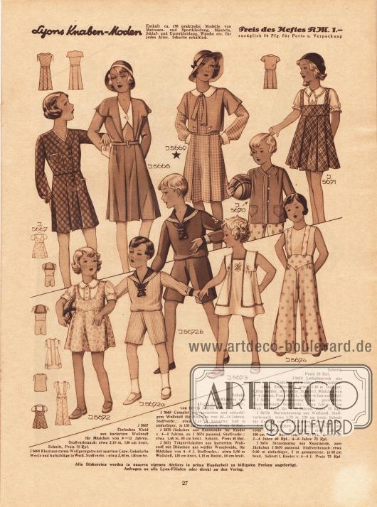 5667: Einfaches Kleid aus kariertem Wollstoff für Mädchen von 8 bis 12 Jahren.5668: Kleid aus rotem Wollgeorgette mit apartem Cape. Geknöpfte Weste und Aufschläge in Weiß. Schnitt für Mädchen von 12 bis 14 Jahren.5669: Complet aus kariertem und einfarbigem Wollstoff für Mädchen von 10 bis 14 Jahren.5670: Jäckchen aus Kunstseide für Kinder von 4 bis 8 Jahren, zu 5674 passend.5671: Trägerröckchen aus kariertem Wollstoff mit Blüschen aus weißer Waschseide, für Mädchen von 4 bis 8 Jahren.5672: Leibchenrock aus Cedeline mit weißem Unterziehblüschen für Mädchen von 2 bis 6 Jahren.5672a: Matrosenanzug aus gestreiftem Baumwollstoff für 4 bis 8-jährige Jungen.5672b: Matrosenanzug aus Wollstoff für 8 bis 14-jährige Knaben.5673: Kleidchen aus weißem Voile mit roter Stickerei für 2 bis 6-jährige Mädchen.5674: Strandanzug aus Kunstseide, zum Jäckchen 5670 passend. Schnitt für Kinder von 4 bis 8 Jahren.
