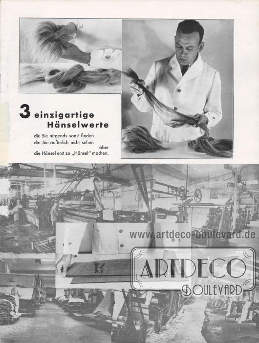 """""""3 einzigartige Hänselwerte die Sie nirgends sonst finden, die Sie äußerlich nicht sehen, aber die Hänsel erst zu 'Hänsel' machen."""" Die oberen beiden Fotos zeigen die verschiedenen Rosshaar-Qualitäten und ihre fachmännische Begutachtung. Darunter werden vier Fotos der Produktionsanlagen aus dem Inneren der Hänsel-Werke gezeigt. Im Zentrum wird das fertige Hänsel-Produkt ausgebreitet. Fotos: Hänsel-Werke."""