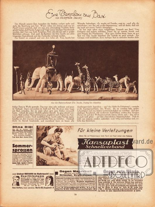 """Artikel: Jacoby, Dr. Elfride, Eine Tierschau aus Bast. Darunter ist eine Fotografie mit einer gebastelten Tiergruppe zu sehen. Das Bild hat die Bildunterschrift """"Aus der Bastowerkstatt [sic!] Else Jacobs, Pasing bei München."""" Werbung: Ohne Diät 20 Pfund leichter, Frau Karia Mast, Bremen 103 B; """"Pohli"""" gegen Sommersprossen, Georg Pohl, Berlin S 59/572, Gräfestraße 69-70; Hansaplast Schnellverband, Zeichnung: Schuchert; Haarfärbekamm, Rud. Hoffers, Kosmet. Laboratorium, Berlin 52, Koppenstr. 9; Gegen Magerkeit Oriental. Kraft Pillen, D. Franz Steiner & Co. GmbH, Berlin W 30/469, Eisenacherstr. 16; Gegen rote Hände Creme Leodor, in allen Chlorodont-Verkaufsstellen erhältlich."""