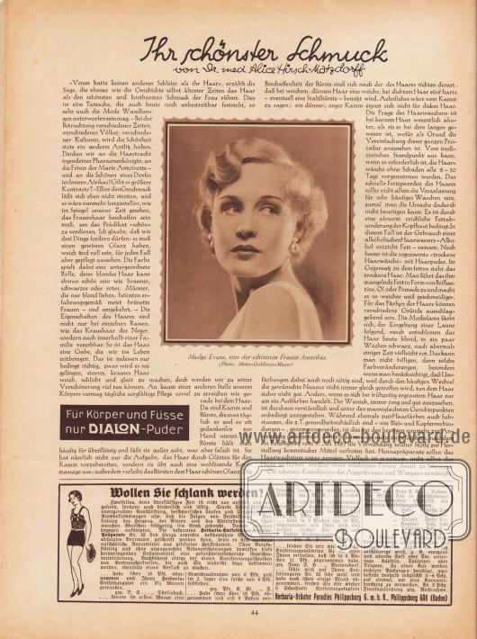 """Artikel: Hirsch-Matzdorff, Dr. med. Alice, Ihr schönster Schmuck (von Dr. med. Alice Hirsch-Matzdorff).  Die Fotografie im Zentrum des Artikels zeigt """"Madge Evans [1909-1981], eine der schönsten Frauen Amerikas"""". Foto: Metro-Goldwyn-Mayer (M.G.M.).  Werbung: """"Für Körper und Füsse nur Dialon-Puder"""", Dialon Puder; """"Wollen Sie schlank werden? Zweifellos, denn überflüssiges Fett ist nicht nur unschön und ungesund, sondern auch hinderlich und lästig"""", Herbaria-Entfettungs-Kräuter-Präparate, Herbaria-Kräuter Paradies Philippsburg G. m. b. H., Philippsburg 608 (Baden)."""