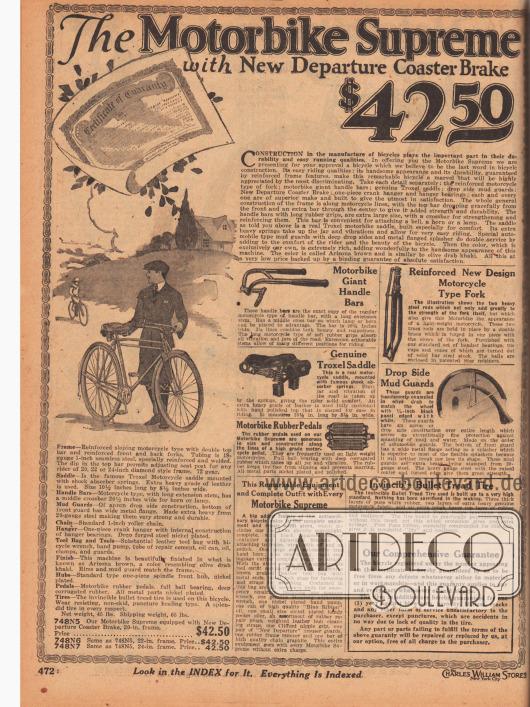 """""""Das Fahrrad Supreme mit neuer Rücktrittbremse"""" (engl. """"The Motorbike Supreme with New Departure Coaster Brake""""). Beschreibung für das Fahrrad für 42,50 Dollar mit der Modellbezeichnung """"Motorbike Supreme"""", das auf der gegenüberliegenden Seite 473 abgebildet ist. Das Fahrrad für Jungen und Männer besitzt einen verstärkten Rahmen mit einer Lackierung in Arizona-Braun, einen Gepäckträger, einen Sattel mit Stoßdämpfung der Marke Troxel, einen Lenker mit nach hinten gebogenen Griffen wie bei einem Motorrad, eine Tasche mit Fahrradwerkzeug, Pedalen mit Gummitritt, zwei Schutzbleche gegen Dreck, einen elektrischen Scheinwerfer (Lichtstrahler) und eine Klingel. Das Fahrrad wird mit einem Garantiezertifikat geliefert."""