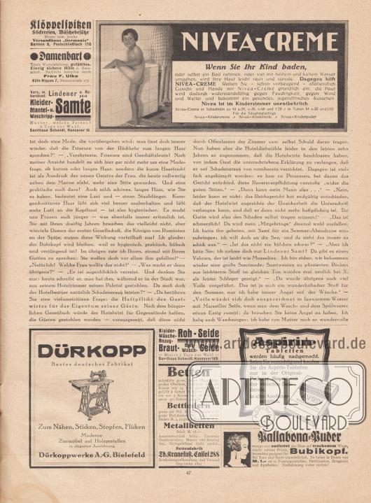 """Artikel: Paula, Anna, Liebe Freundin! Ich rate Ihnen… (unbekannte Autorin).  Werbung: """"Klöppelspitzen, Stickereien, Wäschebesätze. Muster usw. franko. Versandhaus 'Germania', Barmen 8, Postschließfach 170""""; """"Damenbart. Totale Wurzelabtötung, gefühllos. Einzig sichere Hilfe d. Hausmittel. Nachricht kostenlos durch Frau F. Ulke, Köln-Nippes 7, Neusserstraße 171""""; """"Vers. m. berühmt. Lindener u. Royala Kleider-, Mantel u. Waschripp-Samte. Muster, welche Farben? 8 Tage zur Wahl. Samthaus Schmidt, Hannover 16""""; """"NIVEA-CREME. Wenn Sie ihr Kind baden, oder selbst ein Bad nehmen, oder viel mit heißem und kaltem Wasser umgehen, wird Ihre Haut leicht rauh und spröde. Dagegen hilft NIVEA-CREME. Reiben Sie – schon vorbeugend – allabendlich Gesicht und Hände mit Nivea-Creme gründlich ein, die Haut wird dadurch widerstandsfähig gegen Feuchtigkeit, gegen Wind und Wetter und bekommt ein gesundes, jugendfrisches Aussehen. Nivea ist im Kinderzimmer unentbehrlich. Nivea-Creme in Schachteln zu M 0.20, 0.30, 0.60 und 1.20 / in Tuben M 0.55 und 0.90. Für die Säuglingspflege Nivea-Kindercreme / Nivea-Kinderseife / Nivea-Kinderpuder""""; """"DÜRKOPP. Bestes deutsches Fabrikat. Zum Nähen, Stricken, Stopfen, Flicken. Moderne Ziermöbel auf Holzgestellen in eleganter Ausführung. Dürkoppwerke A.-G. Bielefeld""""; """"Roh-Seide. Kleider-, Wäsche-, Anzug-, Braut-, Ball-Wasch-Seide — Muster 5 Tage zur Wahl — Samthaus Schmidt, Hannover l6 S""""; """"Betten federdicht gestr. Inlett 1½-schlfrg. großes Oberbett, Unterbett und ein Kissen mit 14 Pfd. grauen Federn gefüllt à Gebett M. 35.—. Dasselbe rot mit 2 Kissen und 16 Pfd. besseren gr.-Federn gefüllt M. 63.—. Bettfedern graue per Pfd. M. 0.90 bessere 1.50 graue Halbdaunen Mk. 3.25, weiße Federn M. 4.50, graue Daunen M. 8.50. Metallbetten Stück M. 18.—. Aussteuerartikel billig. Tausende Dankschreiben. Muster und Katalog frei. Nichtgefallend Geld zurück. Bettenfabrik Th. Kranefuß, Cassel 288, Bettfederngroßhandlung und Versand. Gegründet 1895""""; """"Aspirin-Tabletten werden"""