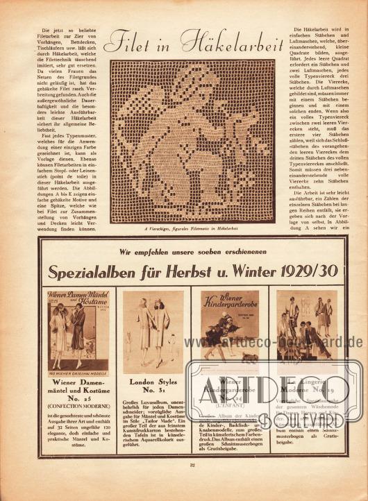"""Artikel:O. V., Filet in Häkelarbeit.Bild:""""A Viereckiges, figurales Filetmotiv in Häkelarbeit"""".Werbung:Eigenwerbung des Verlages für die neuen Saisonausgaben für Herbst und Winter 1929-30. Die Titel der Modezeitschriften sind """"Wiener Damen-Mäntel und Kostüme"""", """"London Styles"""", """"Wiener Kindergarderobe"""" und """"La Lingerie Moderne"""" und beinhalten Damen- und Kindermode."""