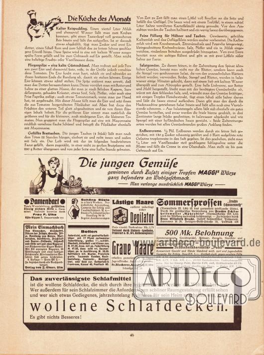"""Artikel:O. V., Die Küche des Monats (Kalter Reispudding, Fliegenpilze - eine kalte Gästeschüssel, Gefüllte Brattauben, Feine Füllung für Hühner und Tauben, Salatgemüse, Erdbeercreme).Werbung:Maggi's Würze&#x3B;Gegen Damenbart, Frau F. Ulke, Köln-Nippes 7, Neusserstraße 171&#x3B;Mein Einmachbuch, Verlag von J. Ebner, Ulm&#x3B;Schöne Büste in 4 bis 6 Wochen, Fa. Johann Gayko, Hamburg 39/16&#x3B;Bettenfabrik Frankrone, Kassel 40, Postfach 80&#x3B;Lästige Haare entfernt unbedingt sicher Depilator, Versand durch Einhorn-Apotheke, Frankfurt a. M., W 4, Rathenauplatz 1&#x3B;Gegen graue Haare, Fr. Blocherer, Augsburg II/284, Schießgr.-Str. 24&#x3B;Gegen Sommersprossen """"Fruchts Schwanenweiß"""", Bezugsquelle Frau Elisabeth Frucht, Fabrik kosmetischer Präparate, Hannover H 20, Heiligen-Geist-Straße 19, Postfach 438&#x3B;Schönheitshersteller Pohli, Georg Pohl, Berlin S 59, 448, Gräfestraße 69/70&#x3B;Das zuverlässigste Schlafmittel sind wollene Schlafdecken, Es gibt nichts Besseres!"""