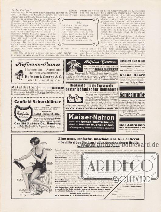 """Artikel:Honroth-Loewe, Lisa, Ist das Kind gut?O. V. (Reim), Icke.Werbung:Hofmann-Pianos Hofpianofortefabrik Hofmann & Czerny AG, Wien I, Kolowratring No 4&#x3B;Metallbetten, Eisenmöbelfabrik Suhl, Thüringen&#x3B;Den entzückendsten Bubikopf ohne Haarschneiden mit meinem 3teiligen Haarhalter """"Page"""", Neuland, Berlin C 2, Schließfach 25 (C)&#x3B;Canfield Schutzblätter, Canfield Rubber Co. Hamburg, Hohe Bleichen 31-32, Brandenburghaus&#x3B;Lästige Haare entfernt Hewalin-Haarentferner, Fabrikant Hermann Wagner, Köln 133, Blumenthalstraße 99&#x3B;Böhmische Bettfedern, Max Steiner, Klatovy (Böhmerwald)&#x3B;Kaiser-Natron&#x3B;""""Onduliere Dich selbst"""" Ondulations Haarweller """"Fix"""", Neuland Berlin C 2 Schließfach 25 (C)&#x3B;Naturfarbe für graue Haare, Sanitas, Fürth in Bayern, Flössaustraße 23&#x3B;Hemdentuche, Großversandhaus Max Frank, Baden-Baden 117&#x3B;Eigenwerbung des Verlages """"Bei Anfragen und Bestellungen bitten wir auf die 'Modenschau' Bezug zu nehmen""""&#x3B;""""Eine neue, einfache, unschädliche Kur entfernt überflüssiges Fett an jeder gewünschten Stelle"""", """"Sascha-Reduzierer"""" Fabrik med. Apparate, Dr. Ballowitz & Co., Berlin-Pankow, 10, Arkonastr. 3."""