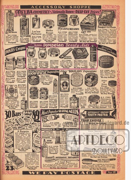"""Make-up und Kosmetik Artikel der Marken Melba, Pond's, Pompeian, Bourjois (importiert aus Paris) und Edna Wallace Hopper. Zu den Artikeln gehören Talkum Puder, Toilettenwasser, Parfüme, Rouges, Feuchtigkeits- und Reinigungscremes (engl. """"Cleansing Cream"""" und """"Vanishing Cream""""), Gesichtspuder, Cold Creams, Reinigungstücher, Gesichtserfrischer, Tages- und Nachtcremes, Lippenstifte und Puderdosen. Im unteren Seitenbereich befinden sich Seifen (Angebot: 30 Seifenstücke für 89 Cent), Rasierschaum von Palmolive, Colgate, Mennen's und William's, Toilettenwasser von Colgate, Aqua Velva von William's, Zahnpasten in Tuben und Puderform von Pepsodent, Forhan's, Colgate, Kolynos, Pebeco und Dr. Lyon's sowie Zahnbürsten aus Knochen oder Celluloid der Marken Prophylactic, Dr. West und eine günstige No-Name Zahnbürste."""
