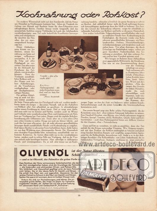 """Artikel: Malkowsky, E. F., Kochnahrung oder Rohkost? Dem Artikel sind zwei Fotografien hinzugefügt, die die Bilderläuterungen haben """"Vorsicht - dies alles macht dick!"""" sowie """"Rechts: Nahrungsmittel, die jeder Korpulente essen darf, weil sie kein Fett ansetzen"""". Fotos: Sonderhoff. Werbung: Olivenöl ist der Natur ältestes Schönheitsmittel; Palmolive-Binder & Ketels GmbH, Hamburg-Billbrook."""