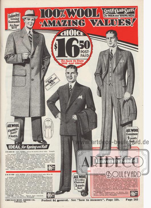 """""""100% Wolle, Anzüge der Marke 'Style-Clad' für Herren und junge Männer. Erstaunliche Werte! Wählen Sie $16,50 portofrei. Versichern Sie sich Größe und Farbe anzugeben"""" (engl. """"100% Wool, 'Style-Clad' Suits For Men and Young Men. Amazing Values! Choice $16,50 Postpaid. Be Sure to State Size and Color"""").  2 K 5019: Einreihiger Mantel aus echtem Kamelhaar-Stoff in dicker, aber leichter Qualität für Herren; ideal für Frühjahr und Herbst. Stoff in diagonaler Webart in Grau oder Hellbraun. Große aufgesetzte Taschen mit Klappen sowie fallende Revers. Abgesteppte Kanten, Ärmel und Taschenklappen. Abnehmbarer Rückengurt. Gefütterte Schulterpasse und Ärmel mit glänzend schwerem Rayon. 2 K 5108: Eleganter, zweireihiger Sakkoanzug aus marineblauer Cheviot-Wolle mit undeutlichem Fischgrätenmuster und glattem Schoßabschluss, der von älteren und jüngeren Männern gleichermaßen getragen werden kann. Als qualitativ hochwertiger Futterstoff dient Granite Double End Brillantine der Lesher Whitman Company. Sakko mit breiten, steigenden Revers und Brusttasche für ein Stecktuch. Wechselhose inklusive. 2 K 5118: Sakkoanzug (""""University Model"""") aus tweedartiger Kaschmirwolle in Fischgrätenmusterung mit zweifarbigen Streifen, erhältlich in Medium-Grau oder in einer Braunmischung. Gefüttertes Sakko mit steigenden, schmalen Revers und Taschenklappen. Wechselhose im Preis inbegriffen."""