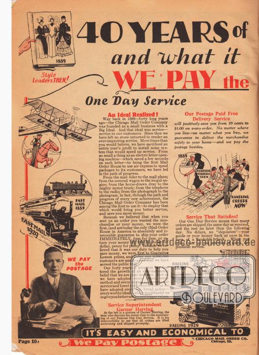 """""""40 Jahre Fortschritt und was es für Sie bedeutet! – Wir Zahlen das Porto"""" (engl. """"40 YEARS of [PROGRESS] and what it [means to YOU!] – WE PAY the [POSTAGE]""""). Das Versandhausunternehmen Chicago Mail Order feierte im Jahr 1929 das 40. Firmenjubiläum und vergleicht auf dieser Seite den Transport und den Warenumschlag des Jahres 1889 mit dem des Jahres 1929. Um zu gewährleisten, dass die 4 Millionen Kunden ihre Ware in möglichst kurzer Zeit erhielten, wurden in den Jahrzehnten zuvor der """"One Day Service"""", also die Bearbeitung der Bestellung und der Paketausgang innerhalb eines Tages, entwickelt und implementiert. Garner Herring (Foto unten links) war hierfür bei C. M. O. verantwortlich."""