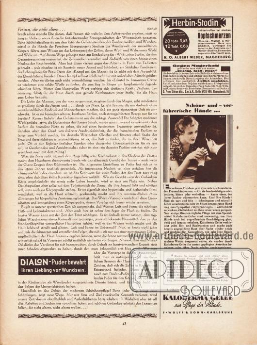 """Artikel: Sell, Anita, Die Frau, die nicht altert… (hier genannt: """"Frauen, die nicht altern"""").  Werbung: """"Herbin-Stodin unübertroffen bei starken Kopfschmerzen, Rheuma-, Muskel- u. Nervenschmerzen"""", H. O. Albert Weber, Magdeburg; """"Gegen Magerkeit gebrauche man stets nur unsere 'Oriental. Kraft-Pillen'"""", D. Franz Steiner & Co. G. m. b. H., Berlin W 30/469, Eisenacherstr. 16; """"Schöne und – verführerische Hände… […] Unübertroffen gegen aufgesprungene Hände. Kaloderma Gelee zur Pflege der Hände"""", Kaloderma Gelee, F. Wolff & Sohn, Karlsruhe; """"Dialon-Puder bewahrt Ihren Liebling vor Wundsein"""", Dialon-Puder."""