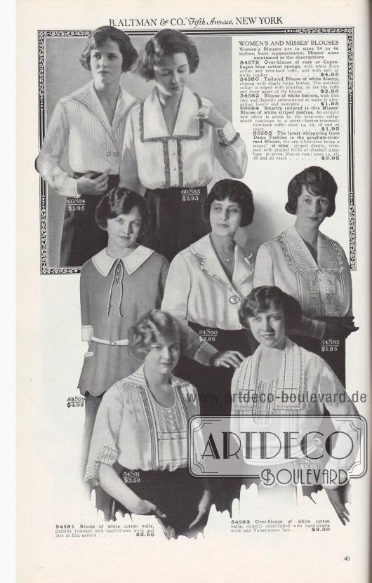 B. ALTMAN & CO., Fifth Avenue, NEW YORK.  FRÄULEIN- UND DAMENBLUSEN. Die Damenblusen sind in den Größen 34 bis 46 Zoll Oberweite bestellbar; die Größen der Damen sind in den Beschreibungen angegeben.  54S79: Überzieh-Bluse aus rosa oder Kopenhagen blauem Baumwoll-Frotté, mit weißem Eton-Kragen und Umschlag-Ärmelaufschlägen; mit Gürtel aus weißem Leder… 4,95 $. 54S80: Maßgeschneiderte Bluse aus weißem Barchent, zu schließen mit einem einzigen großen Knopf. Der gekerbte Kragen ist mit plissierter Rüsche eingefasst, ebenso wie die Manschetten und das Vorderteil der Bluse… 2,95 $. 54S81: Bluse aus weißem Baumwoll-Voile, zierlich eingefasst mit Handarbeit und Spitze in Filetmuster… 3,50 $. 54S82: Bluse aus weißem Batist, mit Filetspitze und zierlicher Stickerei, die sie insgesamt schön und tragbar macht… 1,85 $. 54S83: Überzieh-Bluse aus weißem Baumwoll-Voile, zierlich verziert mit Handarbeit und Valenciennes-Spitze… 3,50 $. 60S84: Elegant geschneidert ist diese Bluse für das Fräulein aus weiß gestreiftem Madras. Ein ganz neuer Effekt wird durch den Umlegekragen erzielt, der in eine spitze Knopfleiste übergeht; umgeschlagene Manschetten; Größen 14, 16, 18 und 20 Jahre… 1,95 $. 60S85: Das neueste Geflüster der Damenkonfektion ist die Bluse mit Gingham-Besatz; die abgebildete ist ein Fräulein-Modell aus weißem, gestreiftem Barchent, besetzt mit geflochtenen Rüschen aus kariertem Gingham in Grün, Blau oder Rosa; Größen 14, 16, 18 und 20 Jahre… 2,95 $.  [Seite] 40
