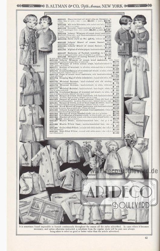B. ALTMAN & CO., Fifth Avenue, NEW YORK.  49S161: Handgestrickter Pullover aus reiner Wolle; in Weiß, Blau oder Rosa; Größe 1 Jahr, 3,00 $; 2 Jahre, 3,75 $; 3 Jahre… 4,50 $. 49S162: Pullover aus reiner Wolle, mit Tasche und Gürtel; in Weiß oder Korallenrot; Größen 2 bis 5 Jahre… 4,50 $. 49S163: Pullover, handgestrickt (reine Wolle); in Grün, Hellbraun oder Kopenhagen Blau; Größe 2 Jahre, 4,50 $; 3 Jahre, 5,25 $; 4 Jahre… 6,00 $. 49S164: Wickeljäckchen für Kleinkinder aus cremefarbenem Woll-Kaschmir; gefüttert mit Chinaseide; mit handgestickter Bogenkante und Muster in cremefarbener, blauer oder rosa Seide… 7,50 $. 49S164A: Gleiches Modell wie Nr. 40164, ohne Seidenfutter… 5,25 $. 49S165: Babyschal aus cremefarbenem Flanell; handgestickte Bogenkante… 2,85 $. 49S165A: Babyschal aus cremefarbenem Flanell; mit Seideneinfassung… 1,50 $. 49S166: Gehäkelte Babydecke aus weißem Pikee; mit handgestickter Bogenkante… 3,35 $. 49S167: Bademantel aus Frotteestoff; in Blau und Weiß oder Rosa und Weiß; Größen, 18 Monate bis 3 Jahre… 3,25 $. 49S168: Bademantel aus warmem Flanell; in Weiß mit blauem oder rosa Streifen; Größe für Kleinkinder bis 2 Jahre… 0,80 $. 49S169: Wickelmäntelchen für Kleinkinder aus cremefarbenem Woll-Kaschmir, mit handgestickter Bogenkante aus cremefarbener, blauer oder rosa Seide… 3,75 $. 49S170: Wickelmäntelchen aus weißem Baumwoll-Krepp, handbestickt in Blau oder Rosa; Größen 1 bis 3 Jahre… 2,25 $. 49S171: Babyjacke aus Kammgarn; in ganz Weiß, Weiß-Blau oder Weiß-Rosa; Größe für Kleinkinder bis 1 Jahr… 1,85 $. 49S172: Gehäkeltes Jäckchen aus Kammgarn (reine Wolle); in Weiß, Weiß-Blau oder Weiß-Rosa; Säuglingsgröße bis 1 Jahr… 1,85 $. 49S173: Umhang aus cremefarbenem Woll-Kaschmir, mit handgesticktem Muster; China-Seide gefüttert… 11,25 $. 49S174: Schlafsack aus weißen Eiderdaunen; gebunden mit weißem, blauem oder rosa Band… 3,45 $. 49S175: Kammgarn-Füßlinge; handgehäkelt mit Seidenstich; Weiß, Weiß-Blau oder Weiß-Rosa… 0,75 $. 49S176: Kammgarn-Strümpfe; ha