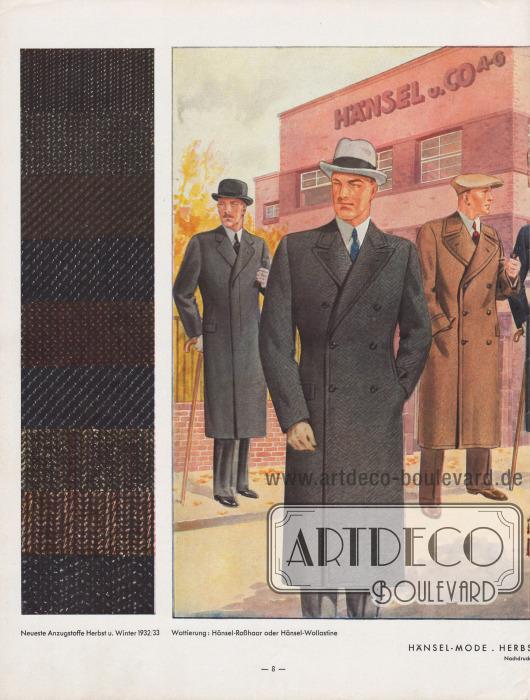Elegante und modische Herrenmäntel für die Herbst- und Wintersaison 1932/33. Links ein Paletot-Mantel mit verdeckter Knopfleiste und fallenden Revers, in der Mitte (im Vordergrund) ein doppelreihiger, leicht taillierter Ulster-Mantel mit Fischgrätenmusterung und betonten Schultern, der nur auf zwei Knöpfen schließt, und rechts ein hellbrauner Ulster mit breiten, abgesteppten Kragen, Revers und Kanten. Der letzte Mantel schließt auf drei Knöpfe.  Wattierung: Hänsel-Roßhaar oder Hänsel-Wollastine. Darstellung der Modelle vor dem Hänsel-Bürohaus und dem Hänsel-Garten in Forst (Lausitz).  In der linken Spalte werden die neuesten Anzugstoffe für Herbst und Winter 1932/33 präsentiert. Illustration/Zeichnung: Harald Schwerdtfeger (1888-1956).