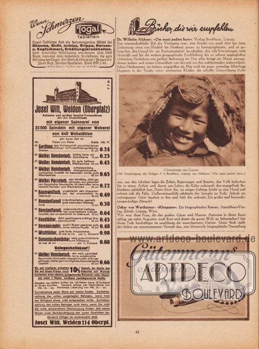 """Artikel: O. V., Bücher, die wir empfehlen (Dr. Wilhelm Filchner, Om mani padme hum; Oskar von Wertheimer, Kleopatra).  Die fotografische Abbildung in der Mitte des Artikels zeigt einen lächelnden Jungen aus Tibet. Die Bildunterschrift lautet """"Tibeterjunge aus Lussar (Mit Genehmigung des Verlags F. A. Brockhaus, Leipzig, aus Filchners: 'Om mani padme hum'). Foto: Dr. Wilhelm Filchner (1877-1957).  Werbung: """"Wenn Schmerzen Togal Tabletten. Togal-Tabletten sind ein hervorragendes Mittel bei Rheuma, Gicht, Ischias, Grippe, Nerven- u. Kopfschmerz, Erkältungskrankheiten"""", Togal-Tabletten gegen Schmerzen; """"Ältestes und größtes Spezial-Versandhaus der Art Deutschlands mit eigener Spinnerei von 32.500 Spindeln mit eigener Weberei von 640 Webstühlen"""", Auszug aus der Preisliste mit Angeboten, Josef Witt, Weiden 114 Oberpfalz; Gütermann's Nähseide."""