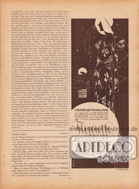 """Artikel: Parsen, P., Zur Reise und Erholung (von P. Parsen, unbekannte Autorin); Engel, Alexander, Fräulein Sphinx (von Alexander Engel, 1868-1940).  Werbung: """"FERIENSTIMMUNG ob in der lauen Luft des Südens oder am lichtflimmernden Sandstrand der deutschen See – wird ungetrübt nur aufkommen, wenn Sie sich stets richtig angezogen fühlen. Fleurette TRAVISÉ CEDELINE, CRÊPE FLEURETTE 'ein bezaubernder Stoff' (Baronin Thüna), der neue vielgepriesene Chiffon-Georgette TRAVISÉ d. bewährte Agfa-Travis-Gewebe CEDELINE der modisch interessante Baumwollstoff mit den Maria May-Mustern [bekannte Textildesignerin, 1900-1968] für Strand und Garten. 3 Stoffe, die Ihnen ermöglichen, auch bei begrenzten Mitteln immer so gekleidet zu sein, wie Sie wünschen"""", Zeichnung/Illustration: """"EMU"""", möglicherweise Prof. Ludwig Enders (1889-1956) oder Erich Murken (Lebensdaten unbekannt). [Seite] 11"""