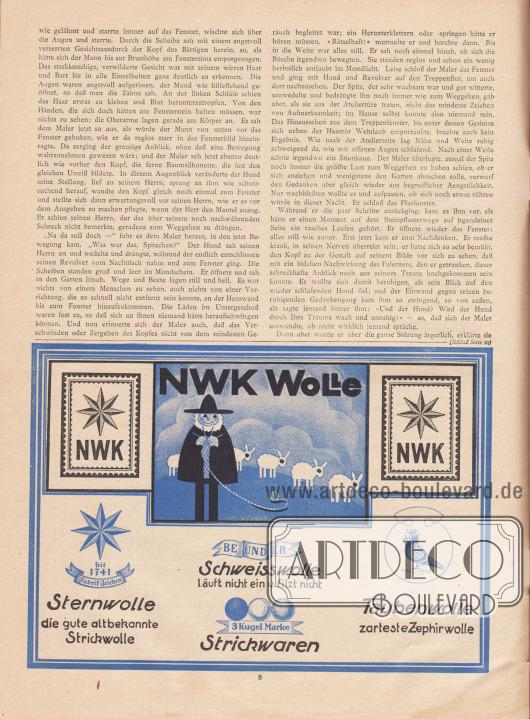"""Artikel: Scholz, Wilhelm von, Der Kopf im Fenster (von Wilhelm von Scholz, 1874-1969).  Werbung: """"NWK Wolle seit 1741. Fabrikzeichen Sternwolle, die gute altbekannte Strickwolle, Schweisswolle läuft nicht ein u. filzt nicht, 3 Kugel Strickwaren und Taubenwolle, zarteste Zephirwolle"""", Norddeutsche Wollkämmerei & Kammgarnspinnerei (kurz Nordwolle). [Seite] 8"""