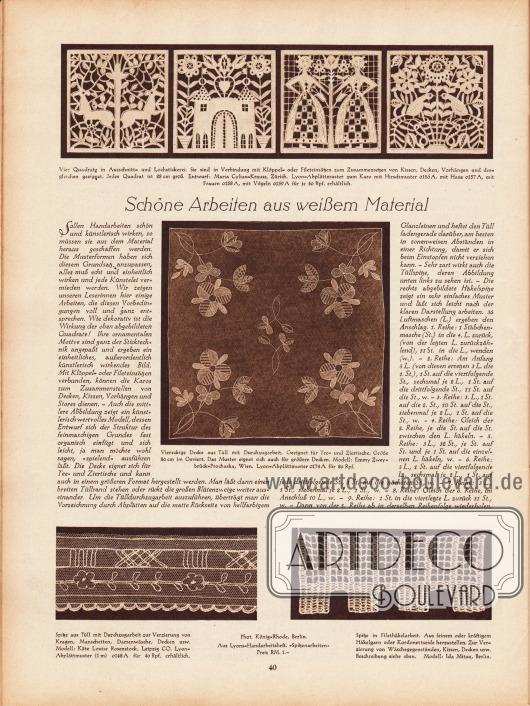 """Artikel:O. V., Schöne Arbeiten aus weißem Material.Dem Artikel sind vier Fotografien hinzugefügt. Die Bildunterschriften lauten:(oben) """"Vier Quadrate in Ausschnitt und Lochstickerei. Sie sind in Verbindung mit Klöppel- oder Fileteinsätzen zum Zusammensetzen von Kissen, Decken, Vorhängen und dergleichen geeignet. Jedes Quadrat ist 28 cm groß. Entwurf: Maria Cyliax-Kraus, Zürich""""&#x3B;(Mitte) """"Viereckige Decke aus Tüll mit Durchzugsarbeit. Geeignet für Tee- und Zierstiche. Größe 80 cm im Geviert. Das Muster eignet sich auch für größere Decken. Modell: Emmy Zweybrück-Prochaska, Wien""""&#x3B;(unten links) """"Spitze aus Tüll mit Durchzugsarbeit zur Verzierung von Kragen, Manschetten, Damenwäsche, Decken usw. Modell: Käte Louise Rosenstock, Leipzig CO""""&#x3B;(unten rechts) """"Spitze in Filethäkelarbeit. Aus feinem oder kräftigem Häkelgarn oder Kordonettseide herzustellen. Zur Verzierung von Wäschegegenständen, Kissen, Decken usw. Beschreibung siehe oben. Modell: Ida Mitau, Berlin"""".Fotos: König-Rhode, Berlin."""