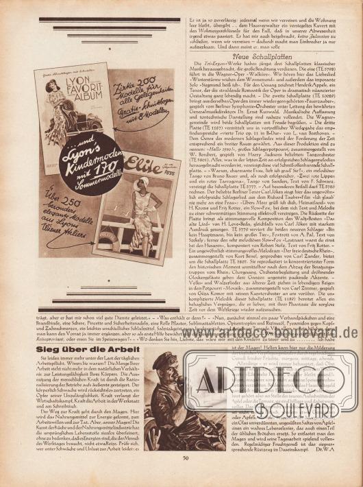"""Artikel: Paula, Anna, Liebe Freundin! Ich rate Ihnen…; o. V., Neue Schallplatten; A., Dr. W., Sieg über die Arbeit.  Werbung: Eigenwerbung des Verlags Gustav Lyon für die halbjährlich erscheinenden Saisonausgaben """"Lyon Favorit-Album"""" (Zirka 200 Modelle für alle Gelegenheiten), """"Elite"""" (Über 250 besonders elegante Modelle aus Lyons Wiener Atelier) sowie """"Lyon's Kindermoden"""" (mit 170 Sommermodellen) für Sommer 1930."""
