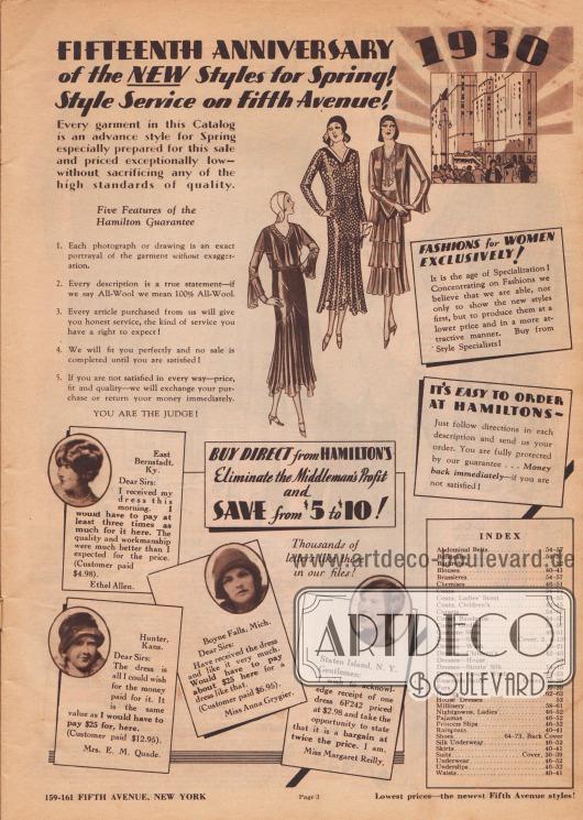 """""""1915 – Hamilton Garment feiert sein 15-jähriges Jubiläum mit einem großen Sparverkauf der neusten Frühjahrsmode! Wir zelebrieren unsere 15 Jahre Tätigkeit in der Mode auf der Fifth Avenue! – 1930"""" (engl. """"[1915 – Hamilton Celebrates its] Fifteenth Anniversary [with a Money-Saving Sale] of the New Styles for Spring! [Commemorating Fifteen Years of] Style Service on Fifth Avenue! – 1930 """").  Die fünf Bestandteile der Hamilton Garantie: 1. Jede Fotografie oder Zeichnung präsentiert das Kleidungsstück ohne Übertreibung. 2. Jede Artikelbeschreibung ist wahrheitsgetreu. 3. Jeder von Hamilton gekaufte Artikel wird seinen Dienst erweisen, worauf Sie schließlich ein Recht haben! 4. Jedes Kleidungsstück wird Ihnen perfekt passen und ein Kauf ist erst dann abgeschlossen, wenn Sie zufrieden sind! 5. Falls Sie nicht zufrieden sein sollten – aufgrund des Preises, der Passform oder Qualität – werden wir Ihren Kauf umtauschen oder Ihr Geld erstatten. Sie sind der Richter! (""""You are the Judge!"""")  """"Kaufen Sie direkt bei Hamilton – Vermeiden Sie den Gewinn des Zwischenhändlers und sparen Sie zwischen 5 und 10 Dollar!"""" (engl. """"Buy Direct from Hamilton's – Eliminate the Middleman's Profit and Save from $5 to $10!"""").  Unten sind Testimonials von zufriedenen Kundinnen mit Foto abgedruckt. Die Kundinnen sind Ethel Allen aus East Bernstadt, Kentucky, Mrs. E. M. Quade aus Hunter, Kansas, Miss Anna Grygier aus Boyne Falls, Michigan sowie Miss Margaret Reilly aus Staten Island, New York.  Rechts unten befindet sich der INDEX."""