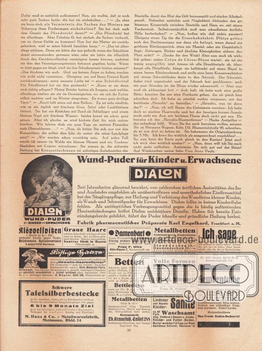 """Artikel: Paula, Anna, Liebe Freundin! Ich rate Ihnen… . Werbung: """"Wund-Puder für Kinder u. Erwachsene, Dialon, Fabrik pharmaceutischer Präparate Karl Engelhard, Frankfurt a. M.; Klöppelspitzen, Brinkmanns Spitzenversand, Langerfeld-Barmen; """"Graue Haare erhalten Naturfarbe und Jugendfrische ohne zu färben"""", Sanitas Fürth in Bayern, Flössaustraße 23; """"Lästige Haare im Gesicht u. am Körper entfernt sofort radikal nur mein 'Hewalin-Haarentferner'"""", alleiniger Fabrikant H. Wagner, Köln 133, Blumenthalstr. 99; """"Schwere Tafelsilberbestecke 90 Gr. versilbert"""", auf 6 bis 9 Monate Ziel, M. Haas & Co. / Metallwarenfabrik, Mettmann, Rhld. 74; Gegen Damenbart, Frau F. Ulke, Köln-Nippes 7, Neusserstraße 171; Betten, Bettfedern, Metallbetten, Bettenfabrik Th. Kranefuß, Cassel 288, Bettfederngroßhandlung und Versand, Gegründet 1895; Metallbetten, Stahlmatratzen, Kinderbetten, Eisenmöbelfabrik Suhl, Thüring.; Steppdecken und Daunendecken, Endler Steppdeckenfabrik, Berlin, Köpenicker Straße 98; """"Volle Formen, Erprobtes billiges Mittel gibt Dame diskr. u. kostenlos bekannt. Gefl. Anfragen an Postfach 114, Köln 46""""; Einfaches Mittel gegen """"!!Pickel, Mittesser!!"""", Frau M. Poloni, Hannover A. 76, Edenstraße 30 A; Lindener Samte, Waschsamt, Samthaus Schmidt, Hannover 16; """"Ich sage Ihnen, wer Sie sind und was Sie von anderen zu halten haben"""", eigene oder fremde Handschriftenanalyse, Dr. phil. Grothe, Berlin W. 57, Dennewitzstraße 9 G.; Hemdentuche, Großversandhaus Max Frank, Baden-Baden 117."""