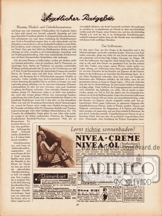 """Artikel: O. V., Ärztlicher Ratgeber (Rheuma, Muskel- und Gelenkrheumatismus, Das Sodbrennen). Werbung: """"Lernt richtig sonnenbaden!"""", Nivea-Creme und Nivea-Öl; Helwakakur gegen Damenbart, Helwaka-Versandhaus, Köln 141; Schönheitshersteller """"Pohli Nr. 2"""", Georg Pohl Berlin S 59/572, Gräfestr. 69-70; Ohne Diät 20 Pfund leichter, Frau Karla Mast, Bremen 103 B; Samthaus Schmidt, Hannover 16 P; Schöne Büste, Fa. Joh. Gayko, Hamburg 19/16; Billige böhmische Bettfedern, Benedikt Sachsel, Lobes N. 13 bei Pilsen, Böhmen."""