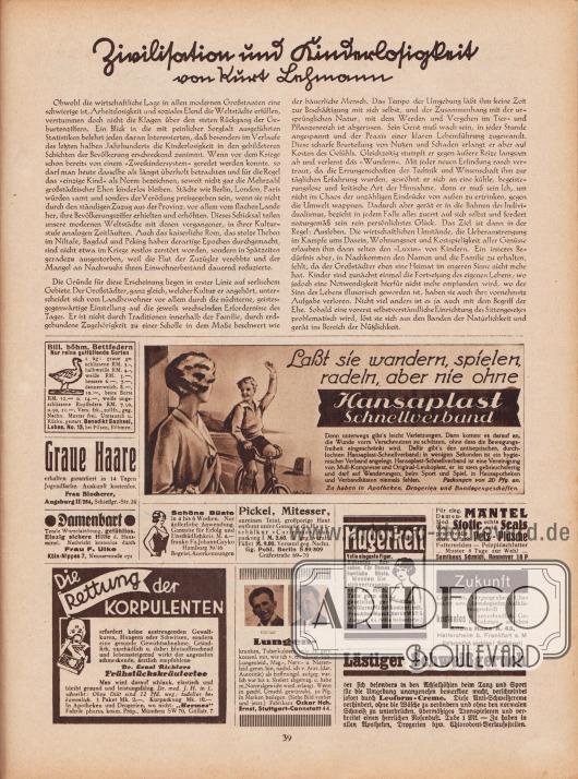 """Artikel: Lehmann, Kurt, Zivilisation und Kinderlosigkeit (von Kurt Lehmann).  Werbung: """"Bill. böhm. Bettfedern. Nur reine gutfüllende Sorten"""", Benedikt Sachsel, Lobes, No. 13, bei Pilsen, Böhmen; """"Graue Haare erhalten garantiert in 14 Tagen Jugendfarbe"""", Frau Blocherer, Augsburg II/284, Schießgr.-Str. 24; """"Laßt sie wandern, spielen, radeln, aber nie ohne Hansaplast Schnellverband"""", Hansaplast Pflaster; """"Damenbart. Totale Wurzelabtötung, gefühllos"""", Frau F. Ulke, Köln-Nippes 7, Neusserstraße 171; """"Schöne Büste in 4 bis 6 Wochen"""", Fa. Johann Gayko, Hamburg 39/16; """"Die Rettung der Korpulenten"""", Dr. Ernst Richters Frühstückskräutertee, """"Hermes"""" Fabrik pharm. kosm. Präp., München SW 70, Güllstr. 7; """"Pickel, Mitesser, unreinen Teint, großporige Haut entfernt unter Garantie die Hautschälkur 'Curierma'"""", Gg. Pohl, Berlin S 59/509, Gräfestraße 69/70; """"Magerkeit. Volle elegante Figur, blühendes Aussehen"""", Frau Alice Maack, Berlin W57/5, Zietenstr. 6 c (Nähe Nollendorfpl.); """"Für eleg. Damen-Mäntel, Mod. Woll-Stoffe, echte seid. Seals, prachtvolle schw. u. farb. Pelz-Plüsche, Futterseiden – Pelzplüschfutter"""", Samthaus Schmidt, Hannover 16 P; """"Lungenkranken, Tuberkulosen teile ich gern kostenl. mit, wie ich v. m. schwer. tub. Lungenleid., Mag.-, Nerv.- u. Nierenleid. genes. bin. nachd. ich v. Arzt. (dar. Autorität) als hoffnungsl. aufgeg. war. Ich war bis z. Skelett abgemag. u. habe m. Normalgewicht wied. erlangt"""", Fabrikant Oskar Hch. Ernst, Stuttgart-Cannstatt 44; """"Zukunft, Gegenwart, Vergangenheit, Charakter usw., Astrologische Aufklärungsschrift"""", Alfons Haas A. 43, Hattersheim b. Frankfurt a. M.; """"Lästiger Schweißgeruch der sich besonders in den Achselhöhlen beim Tanz und Sport für die Umgebung unangenehm bemerkbar macht, verschwindet sofort durch Leoform-Creme"""", Leoform-Creme, zu haben in allen Apotheken, Drogerien bzw. Chlorodont-Verkaufsstellen."""