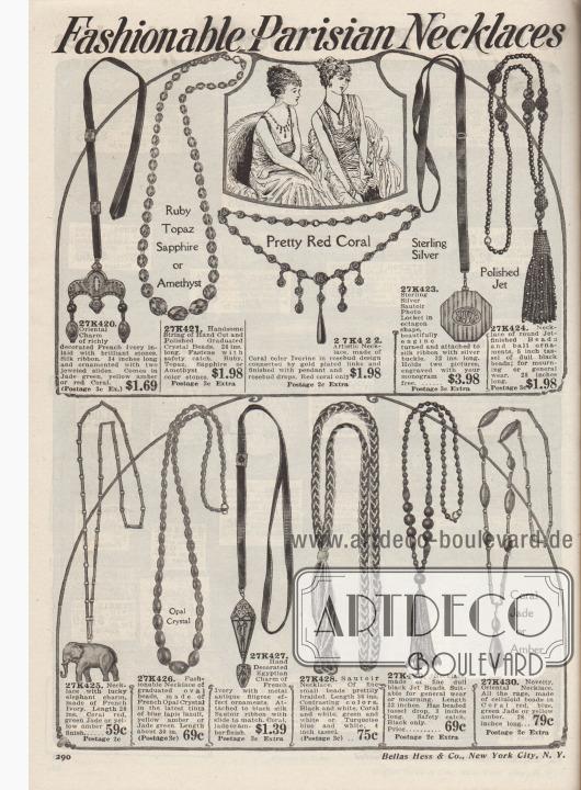 """""""Modische Halsketten aus Paris"""" (engl. """"Fashionable Parisian Necklaces""""). Elegante, kleidsame Perlenketten, Jett-Ketten und Sautoir-Halsketten zu Preisen von 59 Cent bis 3,98 Dollar. 27K420: Orientalische Kette mit französischem Elfenbein-Inlay (Celluloid) und jadegrünem Seidenband. 27K421: Kette mit verschieden großen Glaskristallen (Rubinen, Topas, Saphiren und Amethysten nachempfunden). 27K422: Künstlerische Kette mit korallenroten Steinen in Knospenform. 27K423: Halsband mit großem Sterling Silber Medaillon für eine Fotografie. 27K424: Kette mit schwarzen Gagat-Perlen, Kugel-Ornamenten und einer Quaste aus stumpfen, schwarzen Perlen. 27K425: Gliedkette mit einem Glückselefanten aus französischem Elfenbein (Celluloid), bestellbar in den Farben Korallenrot, Jadegrün oder Bernstein-Gelb. 27K426: Kette mit ovalen Perlen aus französischem Opal-Kristall, gehalten in der Farbe Lapislazuli-Blau, Bernstein-Gelb oder Jadegrün. 27K427: Ägyptische Sautoir-Kette mit filigranem Metall-Ornament. 27K428: Seilartige Sautoir-Kette mit feinen, kleinen Perlen. 27K429: Trauerkette aus schwarzem Gagat. 27K430: Orientalische Kette aus Celluloid-Perlen und schmalen Metallgliedern, wahlweise in den Farben Korallenrot, Blau, Jadegrün oder Bernstein-Gelb."""