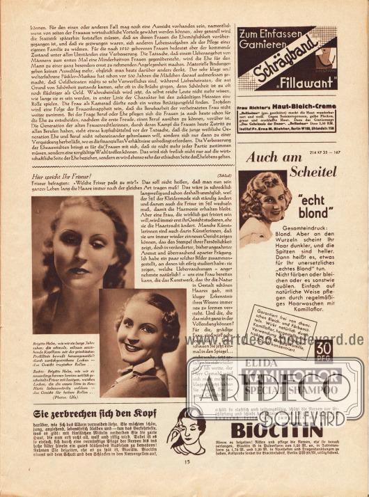 """Artikel: Rudolphi, R., Die Eheaussichten werden besser; Wentz, Paulina, Hier spricht Ihr Friseur! Der zweite ist mit zwei Fotografien der deutschen Filmschauspielerin Brigitte Helm (1906-1996) ergänzt. Die Bildunterschriften lauten """"Brigitte Helm, wie wir sie lange Jahre sahen: die schmale, seltsam anziehende Kopfform mit der griechischen Profilline bewußt herausgemeißelt durch zurückgestrichene Locken - das Gesicht tragischer Rollen..."""" und """"Rechts: Brigitte Helm, wie wir sie neuerdings kennen lernten: seitlich gescheitelte Frisur mit lustigen, weichen Locken, die die ernste Stirn in ihrer Härte liebenswürdig mildern - das Gesicht für heitere Rollen..."""". Fotos: Ufa. Werbung: Zum Einfassen, Garnieren: Schrägband """"Fillawant""""; Frau Richter's Haut-Bleich-Creme, Institut Fr. Erna M. Richter, Berlin W 160, Uhlandstr. 158; Elida Kamilloflor Special Shampoo; Biocitin, Biocitinfabrik, Berlin SW 29/M."""