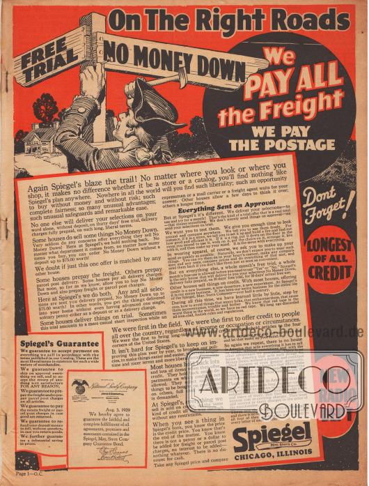 """""""Auf dem richtigen Weg – Kauf auf Probe – Keine Anzahlung nötig. Wir zahlen alle Frachtkosten – Wir zahlen das gesamte Porto"""" (engl. """"On The Right Roads – Free Trial – No Money Down. We PAY ALL the Freight – We Pay The Postage""""). Auf dieser ersten Seite werden die Vorzüge des Versandhändlers Spiegel, May, Stern Company aus Chicago, Illinois, zusammengefasst. Spiegel war das erste Versandhaus, das ab 1905 sämtliche Artikel zum Ratenkauf anbot, ungeachtet des Einkommens oder aller anderen persönlichen Umstände. Zudem konnten sämtliche Artikel bei Nichtgefallen ohne Begründung zurückgesendet werden und der Zahlungsbetrag wurde erstattet."""