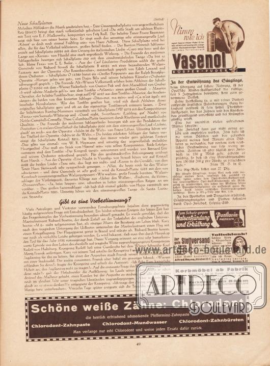 """Artikel: O. V., Neue Schallplatten; o. V., Gibt es eine Vorbestimmung?  Werbung: """"Nimm wie ich täglich Vasenol-Körper-Puder!"""", Vasenol-Körper-Puder; """"In der Entwöhnung des Säuglings, beim Übergang auf feste Nahrung, ist der Opel'sche Kinder-Kalkzwieback die richtige, seit 5 Jahrzehnten bewährte, stets gern genommene Beikost"""", Opel-Zwieback, Leipzig-Süde; """"Zum Schutz gegen Halsentzündung und Erkältung Panflavin-Pastillen von Bayer"""", Panflavin-Pastillen, Bayer; """"Der gute Stoffversand in Seide u. Wolle u. Mantelstoffen direkt an Private zu billigsten Preisen! Verlangen Sie sofort Muster kostenlos!"""", Alfred Heyne, München 23/5; """"Vollschlank! Schöne Büste u. Körperform können Sie selbst erzielen durch einfache unschädliche Methode die ich Ihnen kostenlos verrate"""", Frau M. Kümmel, Bremen B.37; """"Korbmöbel ab Fabrik, Teilzahlung bis 10 Monate"""", Korbmöbelfabrik Böhm, Oberlangenstadt 265, Lichtenfels-Land; """"Schöne weiße Zähne: Chlorodont, die herrlich erfrischend schmeckende Pfefferminz-Zahnpaste – Chlorodont-Zahnpaste, Chlorodont-Mundwasser, Chlorodont-Zahnbürsten – Man verlange nur echt Chlorodont und weise jeden Ersatz dafür zurück"""", Chlorodont."""