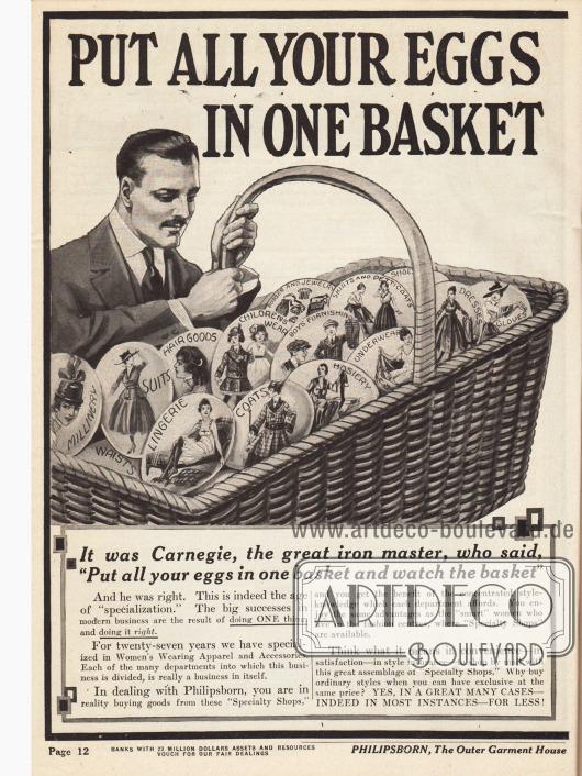 """""""Put All Your Eggs in one Basket and Watch the Basket"""" (dt. """"Legen Sie alle Eier in einen Korb und behalten Sie ihn im Auge"""").Eigenwerbung der Firma Philipsborn, die dem Kunden (den Kundinnen) Vertrauen geben soll. Beim Kauf von Kleidung für die Familie von verschiedenen Abteilungen, aber von einer Firma, verspricht Philipsborn Qualität aus einer einzigen Hand zu liefern."""