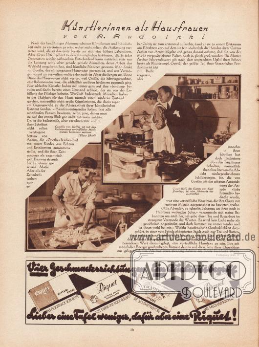 """Artikel: Rudolphi, Rose, Künstlerinnen als Hausfrauen (von Rose Rudolphi).  Der Artikel zeigt zwei Fotografien von Künstlerinnen in ihren Küchen. Die Bildunterschriften lauten """"Camilla von Hollay [1899-1967] ist mit den Geheimnissen vortrefflicher Mehlspeisen besonders vertraut"""" und """"Gussy Holl [1888-1966], die Gattin von Emil Jannings [1884-1950], ist eine Meisterin des Kochlöffels"""". Fotos: Scherl (links unten), unbekannt/unsigniert (rechts oben).  Werbung: """"Vier Geschmacksrichtungen – Ein Qualitätsbegriff. Lieber eine Tafel weniger, dafür aber eine Riquet!"""", Riquet Schokolade in den Geschmacksrichtungen Inka bitter-extra, bittere Sahne, Tradition und bittere Vollmilch."""