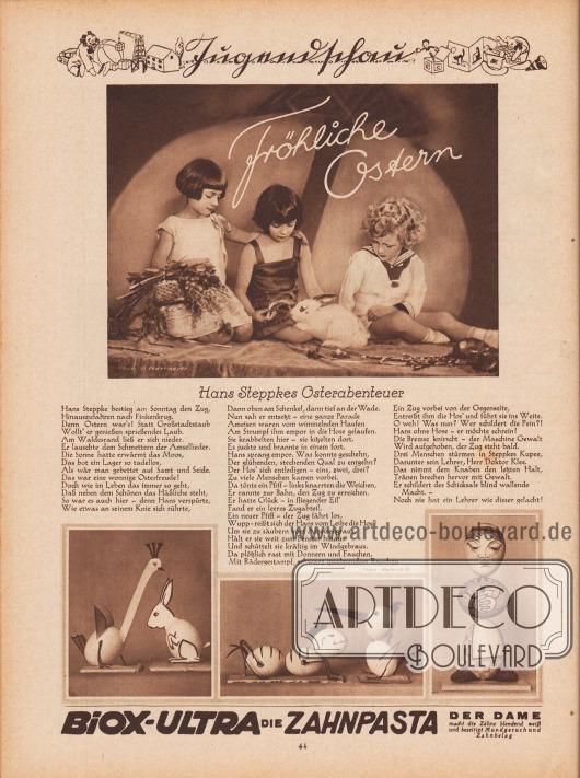 """Artikel (Jugendschau): Malkowsky, Emil Ferdinand, Hans Steppkes Osterabenteuer (wahrscheinlich von Emil Ferdinand Malkowsky, 1880-1965);  Die vier abgebildeten Fotografien zeigen drei arrangierte Kinder mit einem Kaninchen (oben, Titel """"Fröhliche Ostern"""") und zu Tieren gebastelte oder aufwendig bemalte Eier (unten). Fotos: B. Federmeyer (unbekannter Fotograf); Kester & Co.  Werbung: """"BIOX-ULTRA DIE ZAHNPASTA DER DAME – macht die Zähne blendend weiß und beseitigt Mundgeruch und Zahnbelag"""". [Seite] 44"""