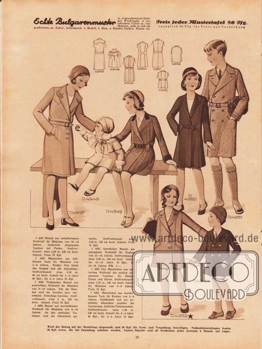 4347: Mantel aus mittelfarbigem Wollstoff für Mädchen von 10 bis 14 Jahren. Senkrecht eingesetzte Taschen mit Patten.4348: Mäntelchen aus hellblauem Samt für Mädchen von 2 bis 6 Jahren. Weißer Pelz bildet den Kragen und die Aufschläge.4349: Praktischer Mantel aus gestreiftem Wollstoff für Mädchen von 8 bis 12 Jahren. Für die Blenden sind die Streifen quer verarbeitet. Einfarbige Garnitur.4350: Mantel aus marineblauem Wollstoff für Mädchen von 6 bis 10 Jahren. An den seitlichen Teilungen sind die Gürtelteile gehalten.4351: Sportlicher Mantel aus genopptem Wollstoff für Knaben von 12 bis 16 Jahren.4352: Das Mäntelchen aus meliertem Wollstoff hat seitlich eingesetzte Taschen. Im Rücken Falten und Gürtel. Schnitt für Mädchen von 4 bis 8 Jahren.4353: Mäntelchen aus marineblauem Tuch für Knaben von 2 bis 6 Jahren. Goldknöpfe und ein gestricktes Abzeichen ergeben die Garnierung. Seitliche Pattentaschen.