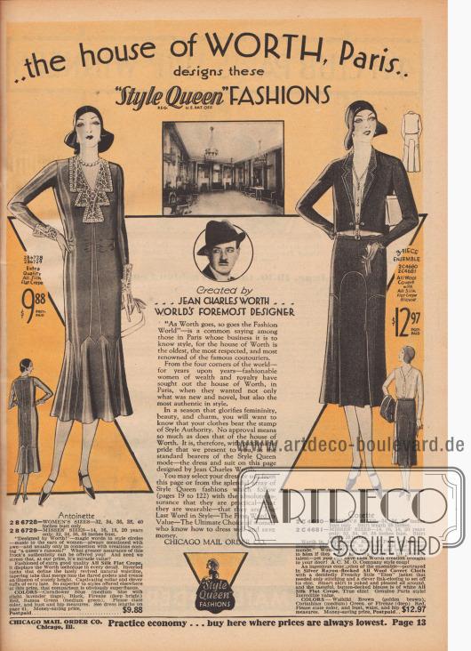 """""""… das Pariser Modehaus Worth entwirft diese 'Style Queen' Mode [Dienstleistungsmarke nach US-Markenrecht]. Geschaffen von… Jean Charles Worth [1881-1962]… Weltbester Designer"""" (engl. """"… the house of Worth, Paris designs these 'Style Queen' [Reg. U. S. Pat. Off.] Fashions. Created by… Jean Charles Worth… World's Foremost Designer"""").  2 B 6728/29 (Antoinette): Mondänes Tages- und Straßenkleid aus Seiden-Krepp zum Preis von 9,88 Dollar. Invertierte Biesen in der neuen, hohen und geschweiften Taille sowie sich verjüngende Stoffstreifen zwischen den eingesetzten Godets des Rockes sind die charakteristischen Merkmale des Modells. Ärmelaufschläge und Kragengarnitur aus Écru-Spitze. 2 B 4680/81 (Cosette): Ensemble mit kurzem """"Eton"""" bzw. Bolero-Jäckchen aus Woll-Covert-Cloth (Anzugstoff) mit eingewebten, silbernen Rayon Sprenkeln für 12,97 Dollar. Bolero mit Doppelknopf-Schluss und bestickten Revers. Rock mit glatter, bogiger Hüftpasse. Unterhalb der Säume springen eingelegte Falten auf. Bluse aus Seiden-Krepp mit knopfgedeckter Formblende."""