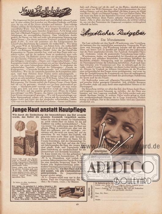 """Artikel: O. V., Neue Schallplatten; o. V., Ärztlicher Ratgeber. Die Wanderniere.  Werbung: """"Junge Haut anstatt Hautpflege. Wie durch die Entdeckung des Immunkörpers das Ziel erreicht wurde, das bisher die gesamte Kosmetik vergeblich suchte"""", Immunkörper """"W. 5"""" in Drageeform, Dr. Ballowitz & Co., Chem.-pharm. Fabrik, Berlin-Pankow 147."""
