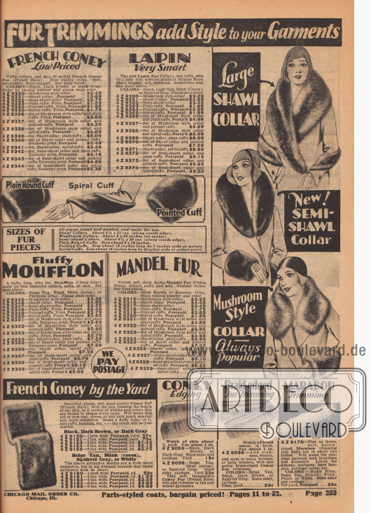 PELZVERBRÄMUNGEN verleihen Ihren Kleidungsstücken Eleganz.  FRANZÖSISCHES KANINCHEN, preisgünstig. Manschetten, Kragen und ganze Garnituren von elegantem französischem Kaninchen Pelz (Französischer Hase). Feine Qualitätsfelle. Weich, brauchbar, dickes Fell. Siehe Größen unten. FARBEN: Schwarz, Dunkelbraun oder Dunkelgrau. Bestellen Sie nach Katalognummer und geben Sie bitte die Farbe an. 4 Z 9330 – Pilzkragen… 2,49 $. 4 Z 9331 – Schalkragen, frankiert… 3,69 $. 4 Z 9332 – Halb-Schalkragen, frankiert… 2,79 $. 4 Z 9333 – Glatte Manschetten. Preis, frankiert… 1,59 $. 4 Z 9334 – Spitz zulaufende Manschetten. Preis, frankiert… 1,98 $. 4 Z 9335 – Spiralmanschetten. Preis, frankiert… $1,79. 4 Z 9336 – Garnitur mit Pilzkragen und einfachen Manschetten. Preis, frankiert… 3,89 $. 4 Z 9337 – Garnitur aus Kragen in Pilzform und spitzen Manschetten. Preis, frankiert… 4,29 $. 4 Z 9338 – Garnitur mit Pilzkragen und Spiralmanschetten. Portofrei… 4,09 $. 4 Z 9339 – Garnitur. Schalkragen, einfache Manschetten… 5,09 $. 4 Z 9340 – Garnitur. Schalkragen und spitze Manschetten. Sparpreis, frankiert… 5,49 $. 4 Z 9341 – Garnitur, Schalkragen, Spiralmanschetten… 5,29 $. 4 Z 9342 – Garnitur, Halb-Schalkragen und glatte Manschetten. Sparpreis, frankiert… 4,19 $. 4 Z 9343 – Garnitur, Halb-Schalkragen und spitze Manschetten. Sparpreis, frankiert… 4,59 $. 4 Z 9344 – Garnitur aus verkürztem Schalkragen und Spiralmanschetten. Sparpreis, frankiert… 4,39 $.  HASE. Sehr schick. Die neuen Hasen Pelzkragen und Manschetten, Garnituren. Aus einer sehr feinen, ausgewählten Qualität aus belgischem Hasenfell. Kurzhaarig, weich, glänzend. Ähnelt Seehund. Siehe Größen oben. FARBEN: Schwarz, Hellbraun, Nerz (Kakao) oder Eichhörnchen-Grau. Bitte Farbe angeben. 4 Z 9360 – Kragen in Pilzform… 3,29 $. 4 Z 9361 – Schalkragen. Portofrei… 4,89 $. 4 Z 9362 – Halb-Schalkragen… 3,45 $. 4 Z 9363 – Glatte Manschetten. Frankiert… 1,89 $. 4 Z 9364 – Spitz zulaufende Manschetten. Frankiert… 2,59 $. 4 Z 9365 – Spiralmanschette